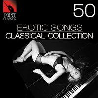 50 Erotic Songs: Classical Collection — EDOUARD LALO, Tommaso Giordani, Jean Paul Egide Martini, Michael Finnissy, Josef Fiala