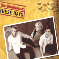 these days — the bluehouse