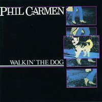Walkin' The Dog — Phil Carmen