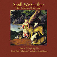 Shall We Gather — Kim Robertson