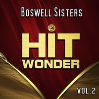 Hit Wonder: Boswell Sisters, Vol. 2 — The Boswell Sisters