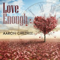 Love Enough — Aaron Childree