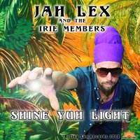 Shine Yuh Light — Jah Lex & The Irie Members