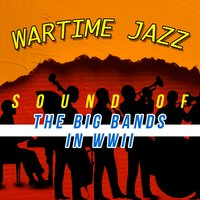 Jazz at War - Sound of the Big Bands in Wwii — сборник