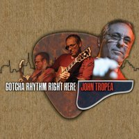 Gotcha Rhythm Right Here — John Tropea