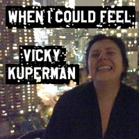 When I Could Feel — Vicky Kuperman