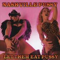 Let Them Eat Pussy — Nashville Pussy