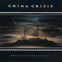 What Price Paradise — China Crisis