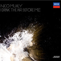 Nico Muhly:  I Drink the Air Before Me — Nico Muhly