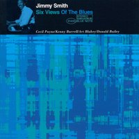 Six Views Of The Blues — Jimmy Smith, Art Blakey, Donald Bailey, Kenny Burrell, Cecil Payne