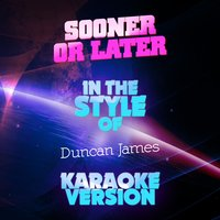 Sooner or Later (In the Style of Duncan James) - Single — Ameritz Audio Karaoke