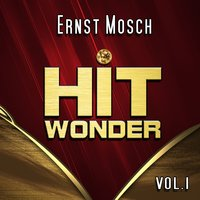 Hit Wonder: Ernst Mosch, Vol. 1 — Ernst Mosch