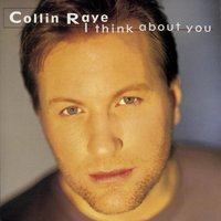 I Think About You — Collin Raye