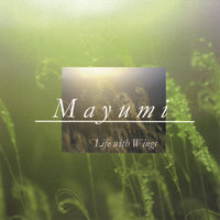Life With Wings — Mayumi