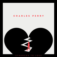 Stranger To Love — Charles Perry