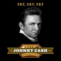 Cry, Cry, Cry — Johnny Cash