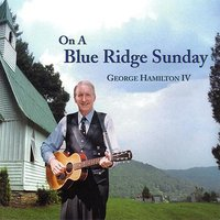 On A Blue Ridge Sunday — George Hamilton IV