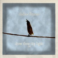 Above These City Lights — Andrew Peterson
