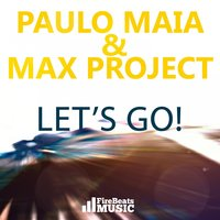 Let's Go! — Paulo Maia, Max Project