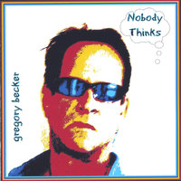 Nobody Thinks — Gregory Becker