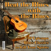 Beat the Blues with the Blues: 30 Uptempo Blues Classics to Lift Your Spirits — сборник