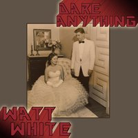 Dare Anything EP — Watt White