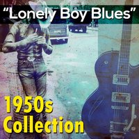 Lonely Boy Blues: 1950s Collection — сборник