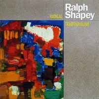 Ralph Shapey: Radical Traditionalism — Robert Black, The New York New Music Ensemble, Quartet of the Contemporary Chamber Players of the University of Chicago, Wanda Maximilien