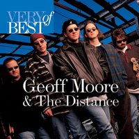 Very Best Of Geoff Moore And The Distance — Geoff Moore & The Distance