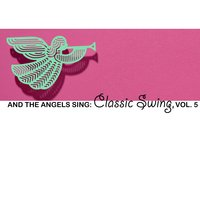 And the Angels Sing: Classic Swing, Vol. 5 — сборник