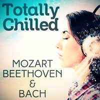 Totally Chilled - Mozart, Beethoven & Bach — сборник