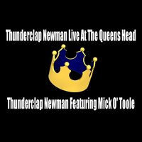Thunderclap Newman Live At The Queens Head — Thunderclap Newman feat. Mick O'Toole