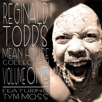 Mean House Collection, Vol. 1 — Reginald Todd