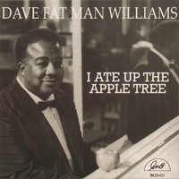 "I Ate up the Apple Tree — Dave ""Fat Man"" Williams"