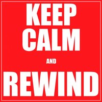 Keep Calm And Rewind — Real Calms