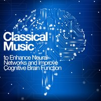 Classical Music to Enhance Neural Networks and Improve Cognitive Brain Function — сборник