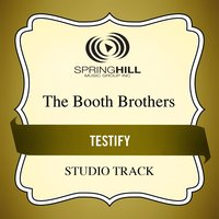 Testify (Studio Track) — The Booth Brothers