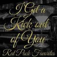 I Get a Kick out of You: Rat Pack Favorites — Swingin' Martinis