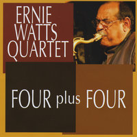 FOUR plus FOUR — Ernie Watts