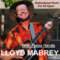 With These Hands — Lloyd Mabrey