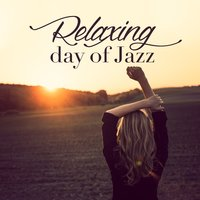 Relaxing Day of Jazz — Soft Jazz Relaxation, Calming Jazz, Calming Jazz|Soft Jazz Relaxation