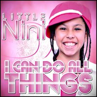 I Can Do All Things — Little Nini
