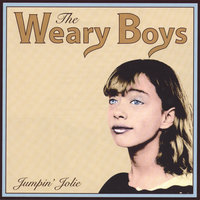 Jumpin' Jolie — The Weary Boys