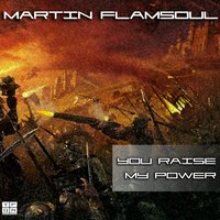 You Raise My Power — Martin Flamsoul