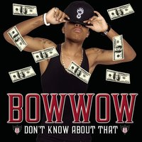 Don't Know About That — Bow Wow