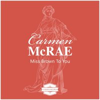 Miss Brown to You — Джордж Гершвин, Carmen McRae