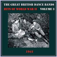 The Great British Dance Bands - Hits of WW II, Vol. 3 — сборник