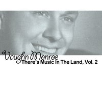 There's Music in the Land, Vol. 2 — Vaughn Monroe