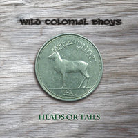 Heads or Tails — Wild Colonial Bhoys