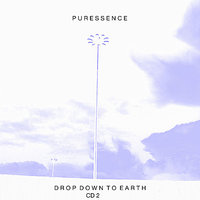 Drop Down To Earth — Puressence